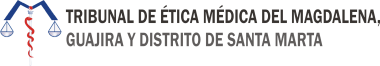 TRIBUNAL DE ÉTICA MÉDICA DEL MAGDALENA, GUAJIRA Y DISTRITO DE SANTA MARTA – TEMAGDALENA